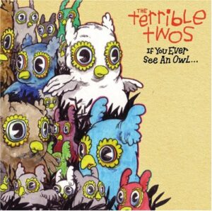 The Terrible Twos - If You Ever See an Owl...